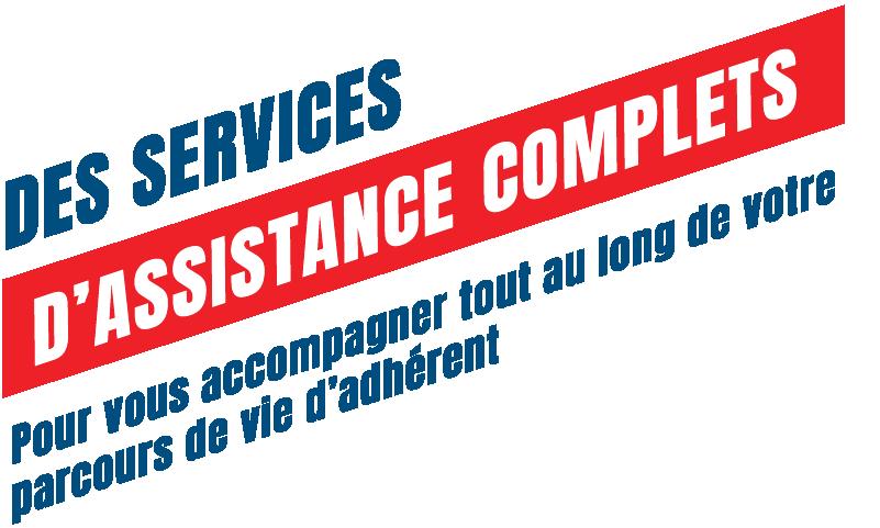 Des services d'assistance complets pour vous accompagner tout au long de votre parcours de vie d'adhérent